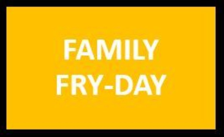 Family Fry-Day